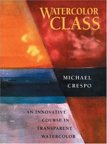 Watercolor Class : An Innovative Course in Transparent Watercolor N/A edition cover