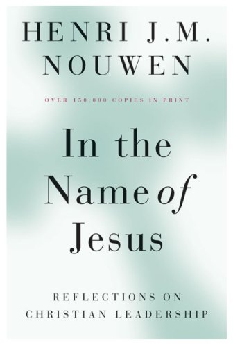 In the Name of Jesus Reflections on Christian Leadership 2nd 2002 (Reprint) 9780824512590 Front Cover