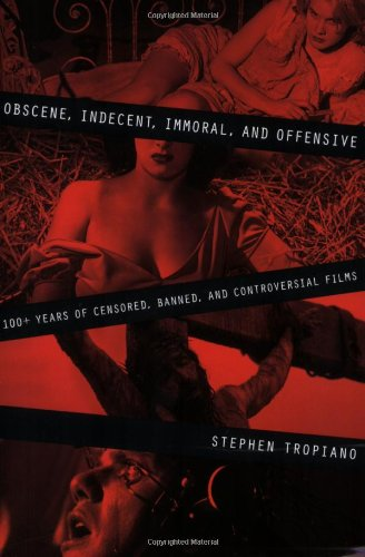 Obscene, Indecent, Immoral and Offensive 100+ Years of Censored, Banned, and Controversial Films  2009 edition cover