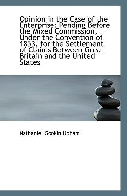 Opinion in the Case of the Enterprise : Pending Before the Mixed Commission, under the Convention Of N/A edition cover
