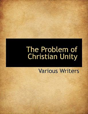 Problem of Christian Unity N/A 9781115093590 Front Cover