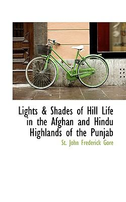 Lights and Shades of Hill Life in the Afghan and Hindu Highlands of the Punjab N/A 9781115303590 Front Cover