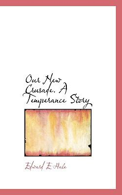 Our New Crusade a Temperance Story  N/A 9781116559590 Front Cover