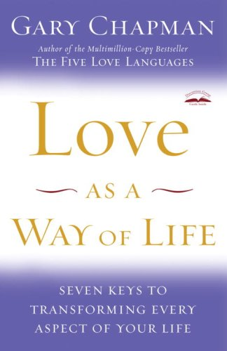 Love as a Way of Life Seven Keys to Transforming Every Aspect of Your Life N/A 9781400072590 Front Cover