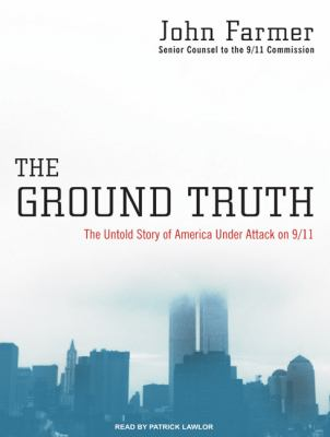 The Ground Truth: The Untold Story of America Under Attack on 9/11  2009 9781400113590 Front Cover