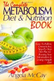 Complete Metabolism Diet and Nutrition Book How to Boost Your Metabolism and Finally Lose Weight Through an Easy-To-Follow, Unrestrictive, Step-by-Step Diet Plan N/A 9781493676590 Front Cover