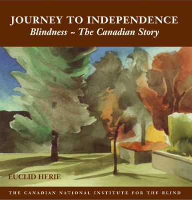 Journey to Independence Blindness - the Canadian Story  2005 9781550025590 Front Cover