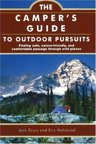 Camper's Guide to Outdoor Pursuits Finding Safe, Nature-Friendly and Comfortable Passage Through Wild Places 2nd 2006 edition cover