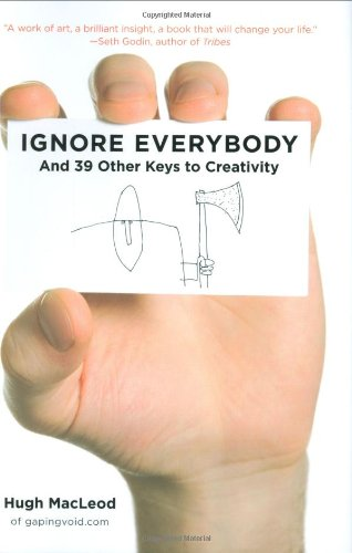 Ignore Everybody And 39 Other Keys to Creativity  2009 9781591842590 Front Cover