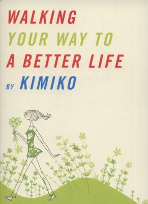 Walking Your Way to a Better Life   2009 9781934287590 Front Cover