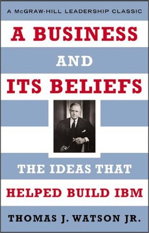 Business and Its Beliefs The Ideas That Helped Build IBM  2003 (Facsimile) 9780071418591 Front Cover