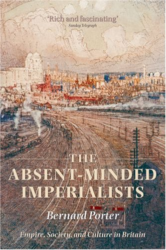 Absent-Minded Imperialists Empire, Society, and Culture in Britain  2006 9780199299591 Front Cover