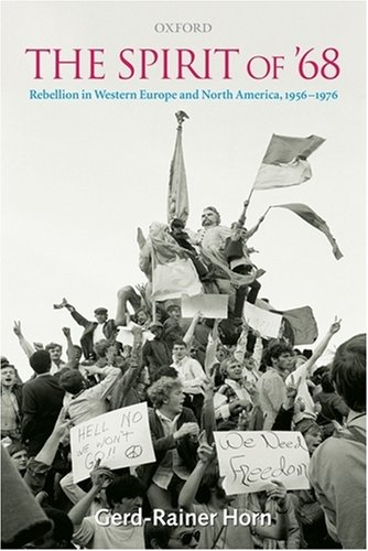 Spirit of '68 Rebellion in Western Europe and North America, 1956-1976  2008 9780199541591 Front Cover