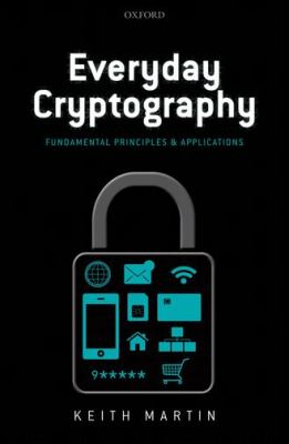 Everyday Cryptography Fundamental Principles and Applications  2012 9780199695591 Front Cover
