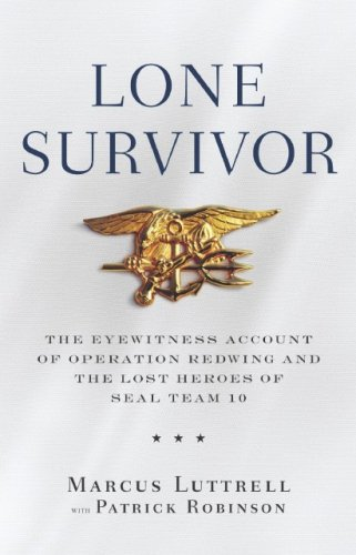 Lone Survivor The Eyewitness Account of Operation Redwing and the Lost Heroes of SEAL Team 10  2007 (Revised) 9780316067591 Front Cover