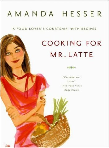 Cooking for Mr. Latte A Food Lover's Courtship, with Recipes N/A edition cover