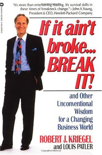 If It Ain't Broke... Break It! And Other Unconventional Wisdom for a Changing Business World Reprint edition cover