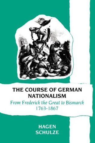 Course of German Nationalism From Frederick the Great to Bismarck, 1763-1867  1991 9780521377591 Front Cover