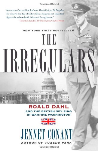 Irregulars Roald Dahl and the British Spy Ring in Wartime Washington  2009 edition cover