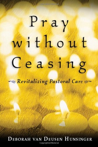 Pray Without Ceasing Revitalizing Pastoral Care  2006 9780802847591 Front Cover