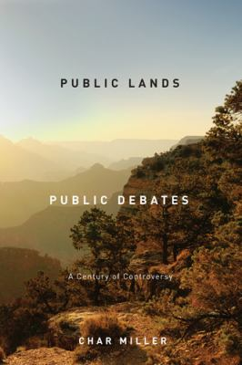 Public Lands, Public Debates A Century of Controversy  2012 9780870716591 Front Cover