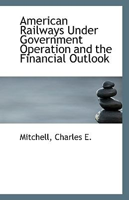 American Railways under Government Operation and the Financial Outlook N/A 9781113339591 Front Cover