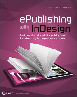 ePublishing with InDesign CS6 Design and Produce Digital Publications for Tablets, Ereaders, Smartphones, and More  2013 edition cover