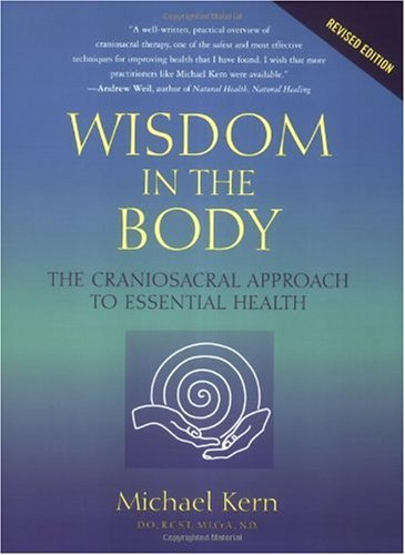 Wisdom in the Body The Craniosacral Approach to Essential Health  2005 9781556435591 Front Cover