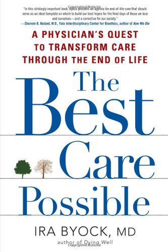 Best Care Possible A Physician's Quest to Transform Care Through the End of Life  2012 edition cover