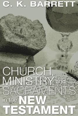 Church, Ministry, and Sacraments in the New Testament  N/A edition cover