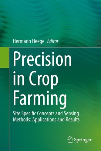 Precision in Crop Farming Site Specific Concepts and Sensing Methods: Applications and Results  2013 9789400767591 Front Cover
