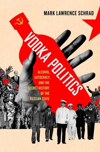 Vodka Politics Alcohol, Autocracy, and the Secret History of the Russian State  2014 edition cover