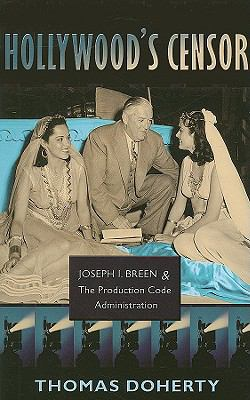 Hollywood's Censor Joseph I. Breen and the Production Code Administration  2009 9780231143592 Front Cover