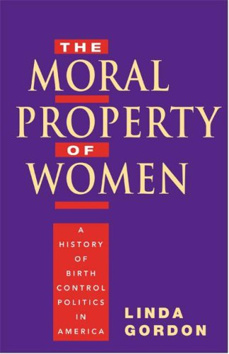 Moral Property of Women A History of Birth Control Politics in America 3rd 2007 (Annotated) edition cover