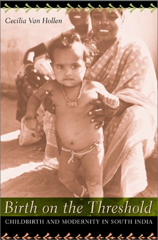 Birth on the Threshold Childbirth and Modernity in South India  2003 edition cover