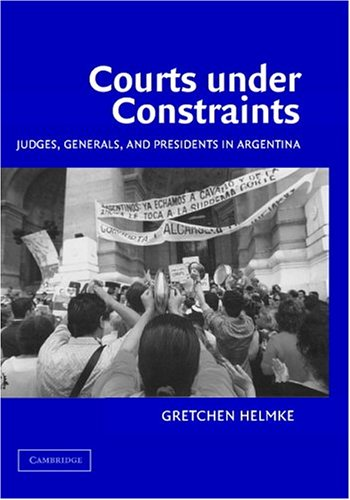 Courts under Constraints Judges, Generals, and Presidents in Argentina  2004 9780521820592 Front Cover
