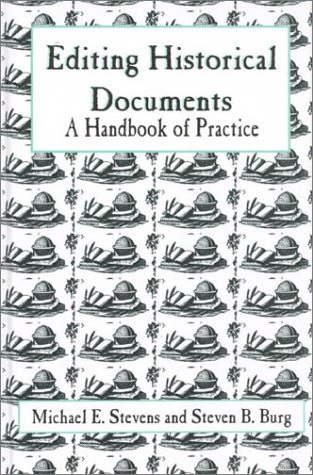Editing Historical Documents A Handbook of Practice  1997 9780761989592 Front Cover