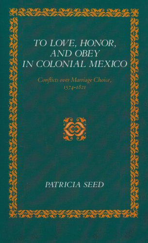 To Love, Honor, and Obey in Colonial Mexico Conflicts over Marriage Choice, 1574-1821  1988 edition cover