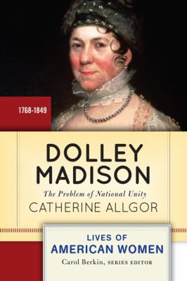 Dolley Madison The Problem of National Unity  2012 edition cover