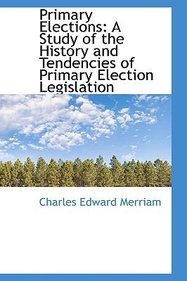 Primary Elections: A Study of the History and Tendencies of Primary Election Legislation  2009 edition cover