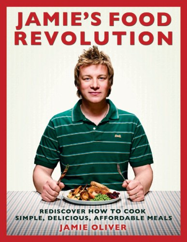Jamie's Food Revolution Rediscover How to Cook Simple, Delicious, Affordable Meals  2009 9781401323592 Front Cover