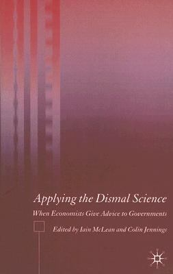 Applying the Dismal Science When Economists Give Advice to Governments  2006 9781403994592 Front Cover