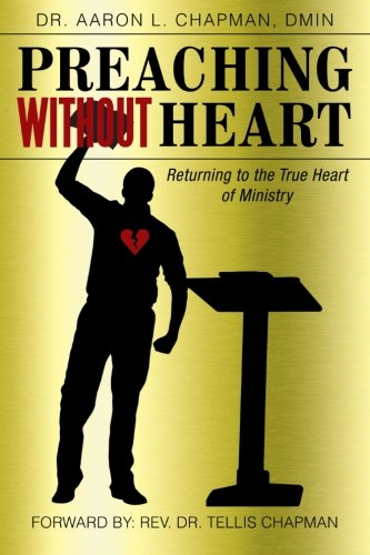 Preaching Without Heart: Returning to the True Heart of Ministry  2013 edition cover