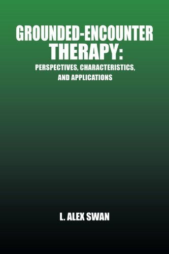 Grounded-Encounter Therapy Perspectives, Characteristics, and Applications  2013 9781490714592 Front Cover