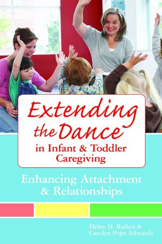 Extending the Dance in Infant and Toddler Caregiving Enhancing Attachment and Relationships  2009 edition cover