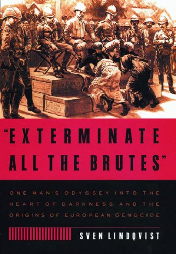 Exterminate All the Brutes One Man's Odyssey into the Heart of Darkness and the Origins of European Genocide N/A edition cover