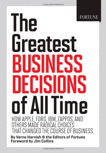 Greatest Business Decisions of All Time How Apple, Ford, IBM, Zappos, and Others Made Radical Choices That Changed the Course of Business  2012 edition cover