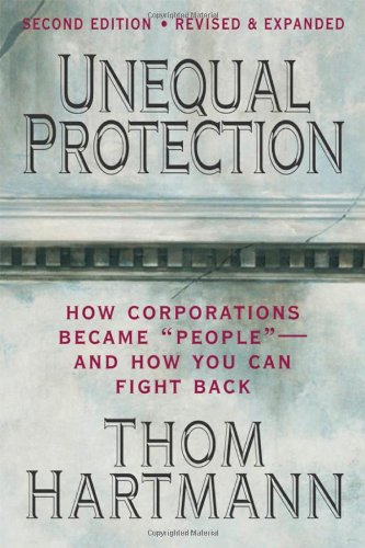 Unequal Protection How Corporations Became People -- and How You Can Fight Back 2nd 2010 9781605095592 Front Cover