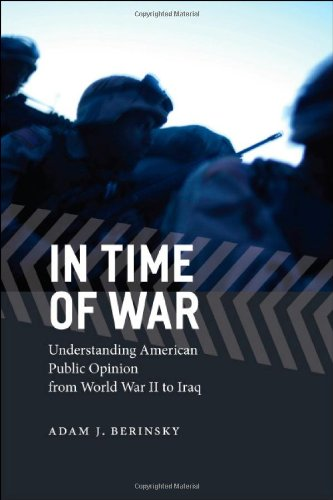 In Time of War Understanding American Public Opinion from World War II to Iraq  2009 edition cover