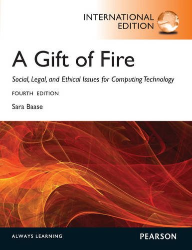 Gift of Fire Social, Legal, and Etical Issues for Computing Technology 4th 2013 (Revised) 9780273768593 Front Cover